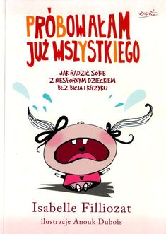 Próbowałam już wszystkiego! Jak radzić sobie z niesfornym dzieckiem bez bicia i krzyku Kids And Parenting, Montessori, Psychology, Kindergarten, Homeschool, Motivation, Education, Children, Books
