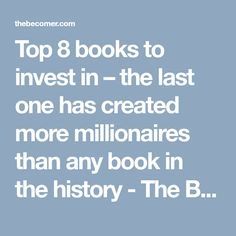 Top 8 books to invest in – the last one has created more millionaires than any book in the history - The Becomer