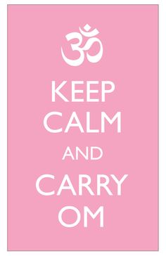Keep Calm and Carry Om..