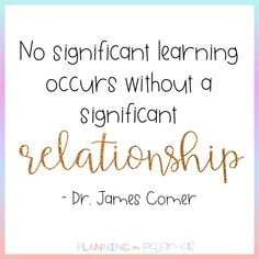"""""""No significant learning occurs without a significant relationship"""" - Dr. Teaching Quotes, Education Quotes, Teaching Resources, Interview Tips And Questions, Effective Teaching, Teacher Inspiration, Classroom Community, Kindergarten Teachers, Things To Think About"""