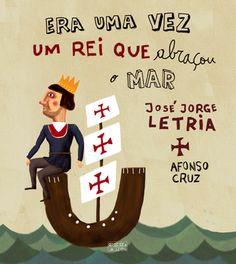 """""""Era uma vez um rei que abraçou o mar"""" de José Jorge Letria, ilustrado por Afonso Cruz e editado pela Oficina do Livro   O livro aborda os descobrimentos realizados no reinado de D. João II   Literatura Infantil   Recomendado pelo PNL para o 4.º ano."""