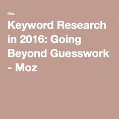 Keyword Research in 2016: Going Beyond Guesswork - Moz