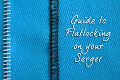 Sewing 101: Flatlocking with your Serger - Tutorial