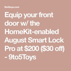 4206fd5c37c Equip your front door w  the HomeKit-enabled August Smart Lock Pro at  200  ( 30 off) - 9to5Toys