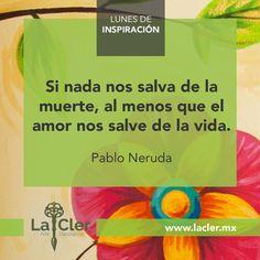Facebook: https://www.facebook.com/lacler.mx/ | #arte #frases #quotes #lunes #inspiración #neruda #amor #vida