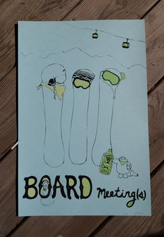 Board meeting(s) - Snowboards... Lol only I'd laugh at this.