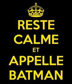 RESTE CALME ET APPELLE BATMAN -=- KEEP CALM AND CALL BATMAN !!  LOL