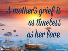 Quote | Dr. Joanne Cacciatore: A mother's grief is as timeless as her love. #lossofchild #quotes #grief