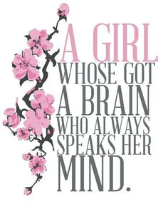 A girl whose got a brain who always speaks her mind..