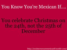 Lmao technically at midnight would be the 25th haha You Know Your Mexican -