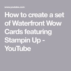 How to create a set of Waterfront Wow Cards featuring Stampin Up - YouTube