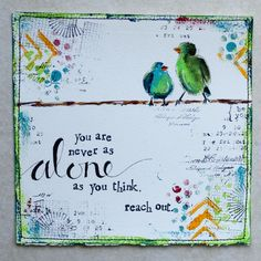 """""""you are never as alone as you think. reach out.""""  Artwork by Karenika.  #birds"""