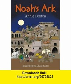 Noahs Ark (White Wolves Stories from World Religions) (9781408139493) Annie Dalton , ISBN-10: 1408139499  , ISBN-13: 978-1408139493 ,  , tutorials , pdf , ebook , torrent , downloads , rapidshare , filesonic , hotfile , megaupload , fileserve