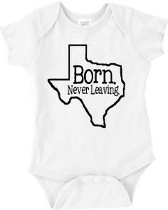Born. Never Leaving. State specific Baby Onesie or Boy's or Girl's T-Shirt (Texas Pictured) Original Custom Design on Etsy, $17.00