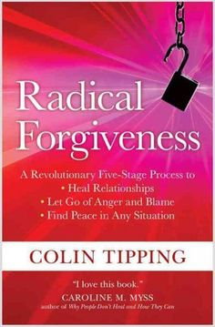 Radical Forgiveness : A Revolutionary Five-Stage Process to Heal Relationships, Let Go of Anger and Blame, Find Peace in Any Situation