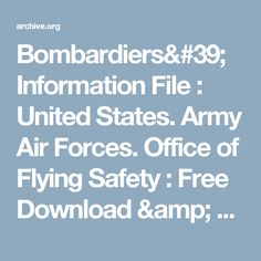 Bombardiers' Information File : United States. Army Air Forces. Office of Flying Safety : Free Download & Streaming : Internet Archive