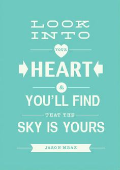 "Look into your #heart and you'll find that the sky is yours - Jason Mraz #lyrics from ""I'm Yours"""