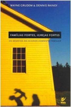 Famílias Fortes, Igrejas Fortes - 9788573679267 - Livros na Amazon Brasil