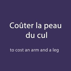 #French Expression of the day : Coûter la peau du cul - to cost an arm and a leg