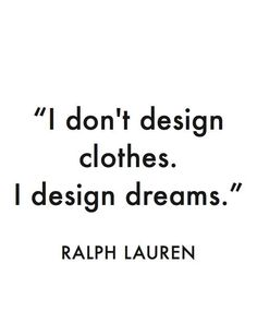 Fashion Quotes : Ralph Lauren icon Visit BOC on the at 410 Columbus Ave NY,… Words Quotes, Wise Words, Me Quotes, Motivational Quotes, Sayings, Motto Quotes, Style Quotes, Beauty Quotes, Fashion Designer Quotes