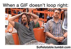 hate it when that happens!