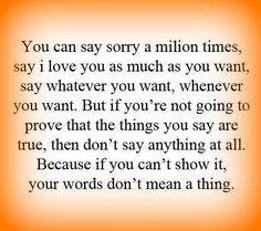 """As that old saying goes, """"actions speak louder than words!!!"""""""