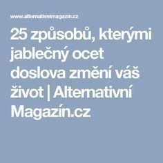 25 způsobů, kterými jablečný ocet doslova změní váš život | Alternativní Magazín.cz Atkins Diet, Natural Medicine, Detox, Life Is Good, Meditation, Healthy, Medicine, Syrup, Life Is Beautiful
