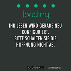 Your life is being reconfigured. Please turn on the Ihr Leben wird gerade neu konfiguriert. Short Funny Quotes, Funny Quotes About Life, Good Life Quotes, Inspiring Quotes About Life, Faith Quotes, Best Quotes, Some Motivational Quotes, Positive Quotes, Inspirational Quotes