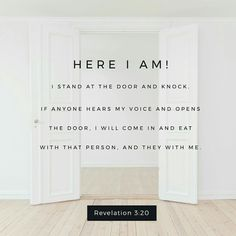 """""""Look! I stand at the door and knock. If you hear my voice and open the door, I will come in, and we will share a meal together as friends. Revelation 3:20 NLT http://bible.com/116/rev.3.20.NLT"""