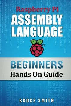 Raspberry Pi Assembly Language Beginners: Hands On Guide (Volume by Bruce Smith Computer Projects, Arduino Projects, Diy Projects, Diy Electronics, Electronics Projects, Assembly Language Programming, Raspberry Projects, Bruce Smith, Pi A