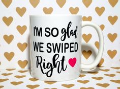 I'M SO GLAD WE SWIPED RIGHT COFFEE MUG (11 OZ MUG) A wonderful gift for yourself, a friend, family member, significant other, or even a coworker. A great way to start the day. Use our white mug to sho