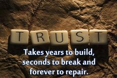 Trust: Take years to build, seconds to break and forever to repair #trust #quotes #frases