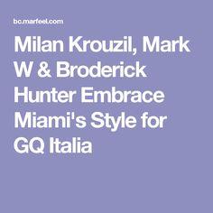 Milan Krouzil, Mark W & Broderick Hunter Embrace Miami's Style for GQ Italia