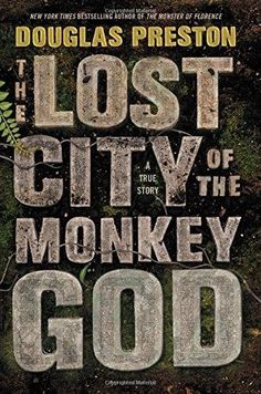 The Lost City of the Monkey God: A True Story Hardcover by Douglas Preston
