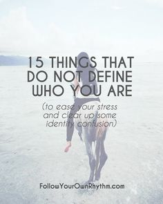 15 Things that DO NOT Define Who You Are....When we have a flawed idea of who we are, it can create a lot of anxiety and confusion within us, making our lives very painful and stressful. Learn the 15 things that DO NOT define you | freedom, identity confusion, personal growth, spirituality, free mind, true self, authenticity, self-love, acceptance, truth, self-improvement, personal development.