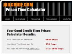 http://www.JailGuide.com has created a prison calculator that shows how soon you can get out of prison using your good time. It allows for inmate search and inmate locator