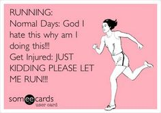 Running Matters #81: Running. Normal days: God, I hate this, why am I doing this? Get injured: Just kidding. Please let me run!!
