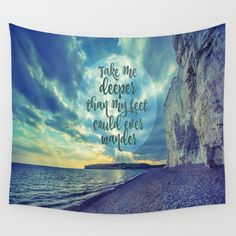 Take Me Deeper than my feet could ever wander quote tapestry #tapestry #faith #quotes
