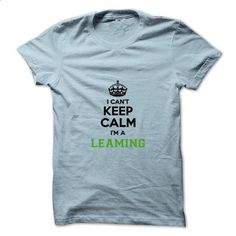I cant keep calm Im a LEAMING - #oversized shirt #vintage tshirt. PURCHASE NOW => https://www.sunfrog.com/Names/I-cant-keep-calm-Im-a-LEAMING.html?68278