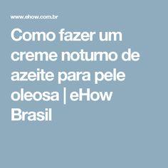 Como fazer um creme noturno de azeite para pele oleosa | eHow Brasil