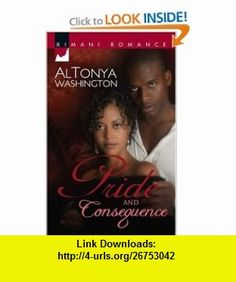 Pride And Consequence (Kimani Romance) (9780373860425) Altonya Washington , ISBN-10: 0373860420  , ISBN-13: 978-0373860425 ,  , tutorials , pdf , ebook , torrent , downloads , rapidshare , filesonic , hotfile , megaupload , fileserve