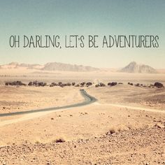 Oh Darling lets be adventurers!