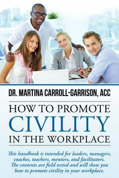 How To Promote Civility In The Workplace © by Martina Carroll-Garrison, http://www.amazon.com/dp/B00K2AXV0O/ref=cm_sw_r_pi_dp_rBTytb0QD2F1A