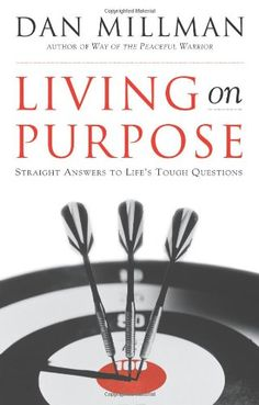 Living on Purpose: Straight Answers to Universal Questions - Book by Dan Millman Dan Millman, World Library, Answer To Life, Creative Visualization, Inspirational Books, Great Books, Purpose, Daily Challenges, Author