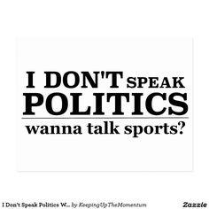 I Don't Speak Politics Wanna Talk Sports Postcard