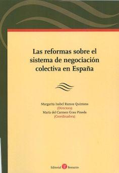 Las reformas sobre el sistema de negociación colectiva en España / Margarita Isabel Ramos Quintana (directora) ; María del Carmen Grau Pineda (coordinadora) ; [colaboran] M. Carlos Palomeque López...[et al.]. -  Albacete : Bomarzo, 2014