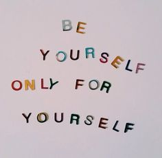 GIRLBOSS VIBES: Be yourself for only yourself. // Inspirational self love quote