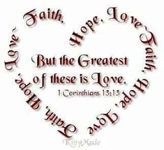 But the greatest of these is Love...