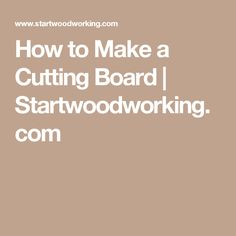 How to Make a Cutting Board | Startwoodworking.com