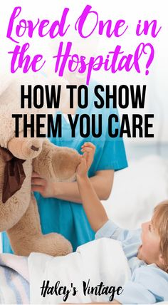 Loved One in the Hospital? How to Show Them You Care Illness and unexpected tragedies are all around us, but how can show our loved ones we care? These simple tips can make their hospital stay so much better.